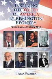 Inspiring the Youth of America by Remington Registry by J Alex Ficarra