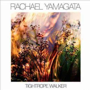 Tightrope Walker by Rachael Yamagata