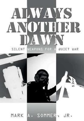 Always Another Dawn: Silent Weapons for A Quiet War by Mark A. Sommer Jr. image