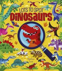 Lots to Spot: Dinosaurs by Arcturus Publishing