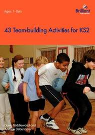 43 Team Building Activities for Key Stage 2 by Gavin Middlewood