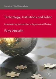 Technology, Institutions and Labor by Fulya Apaydin