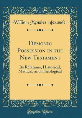 Demonic Possession in the New Testament by William Menzies Alexander