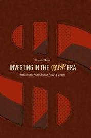 Investing in the Trump Era by Nicholas P. Sargen