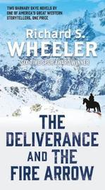 The Deliverance and the Fire Arrow by Richard S Wheeler
