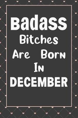 Badass Bitches Are Born In December by Tricori Series Birthday