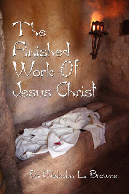 The Finished Work of Jesus Christ by Dr. Malcolm L. Browne image
