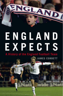 England Expects: A History of the England Football Team by James Corbett image