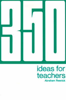 350 Ideas for Teachers by Abraham Resnick, Ed.D. image