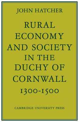 Rural Economy and Society in the Duchy of Cornwall 1300-1500 by John Hatcher