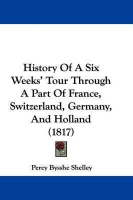 History Of A Six Weeks' Tour Through A Part Of France, Switzerland, Germany, And Holland (1817) by Percy Bysshe Shelley