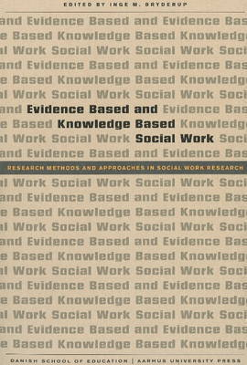 Evidence Based and Knowledge Based Social Work by Inge M. Bryderup