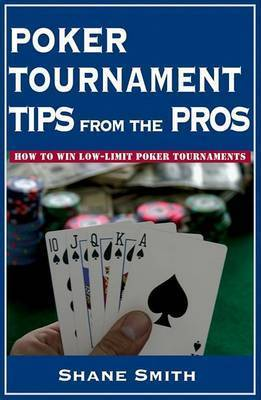 Poker Tournament Tips from the Pros by Shane Smith