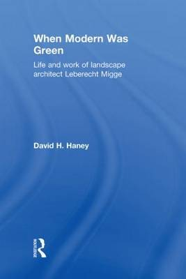 When Modern Was Green by David H. Haney