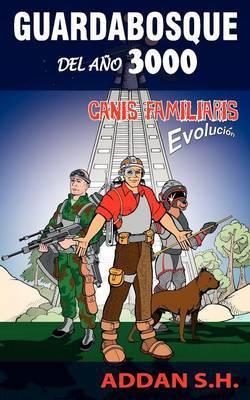 Guardabosque Del Ano 3000: Canis Familiaris Evolucion by S.H. Addan image