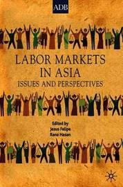 Labor Markets in Asia by Jesus Felipe