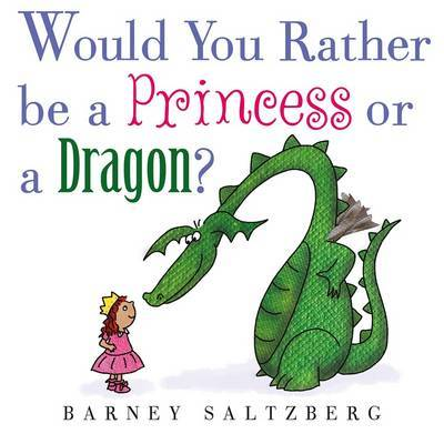 Would You Rather be a Princess or a Dragon? by Barney Saltzberg image