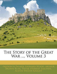 The Story of the Great War ..., Volume 3 by Frederick Palmer