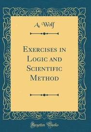 Exercises in Logic and Scientific Method (Classic Reprint) by A Wolf image