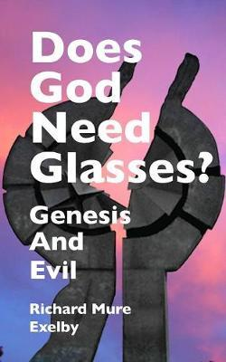Does God Need Glasses? by Richard Mure Exelby