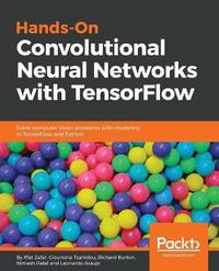 Hands-On Convolutional Neural Networks with TensorFlow by Iffat Zafar