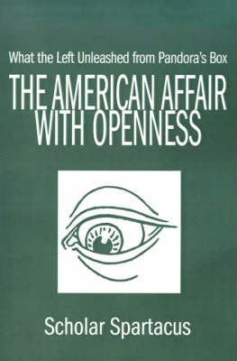 The American Affair with Openness: What the Left Unleashed from Pandora's Box by Scholar Spartacus image