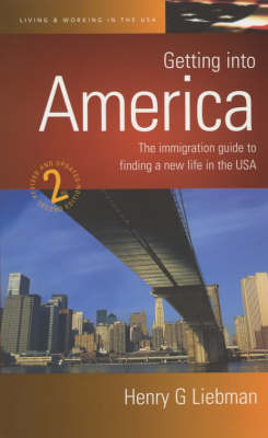Getting into America: The Immigration Guide to Finding a New Life in the USA by Henry G. Liebman image
