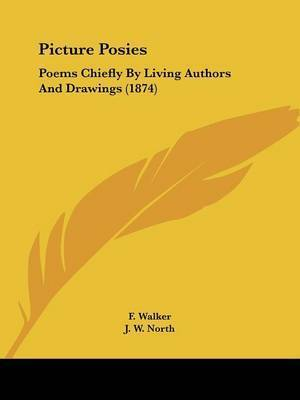 Picture Posies: Poems Chiefly By Living Authors And Drawings (1874) by F Walker
