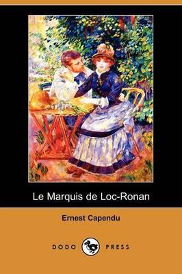 Le Marquis De Loc-Ronan (Dodo Press) by Ernest Capendu image