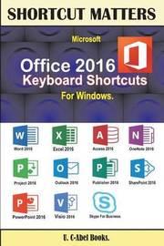 Microsoft Office 2016 Keyboard Shortcuts for Windows by U C-Abel Books