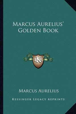 Marcus Aurelius' Golden Book by Marcus Aurelius