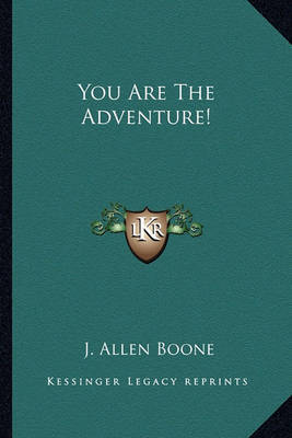 You Are the Adventure! by J. Allen Boone image