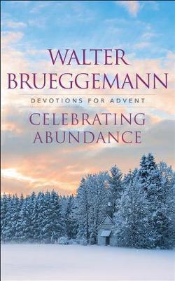Celebrating Abundance by Walter Brueggemann