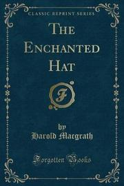The Enchanted Hat (Classic Reprint) by Harold Macgrath