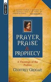 Prayer, Praise & Prophecy by Geoffrey Grogan