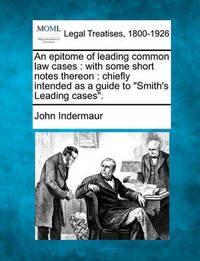 An Epitome of Leading Common Law Cases by John Indermaur