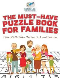 The Must-Have Puzzle Book for Families Over 300 Sudoku Medium to Hard Puzzles by Puzzle Therapist
