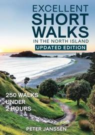 Excellent Short Walks in the North Island by Peter Janssen