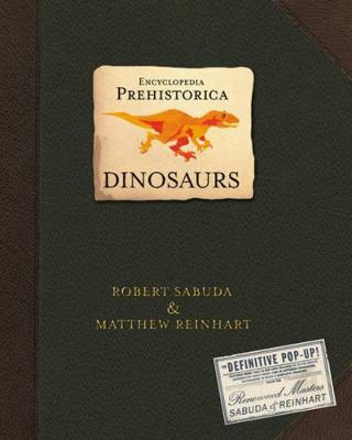 Encyclopedia Prehistorica: Dinosaurs by Matthew Reinhart