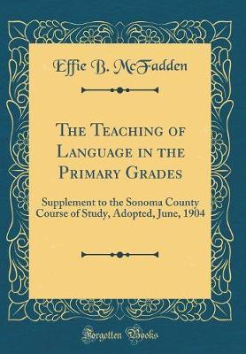 The Teaching of Language in the Primary Grades by Effie B McFadden