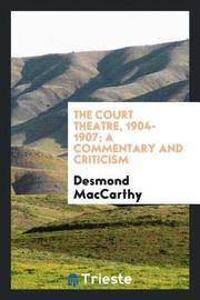 The Court Theatre, 1904-1907; A Commentary and Criticism by Desmond MacCarthy image