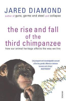 The Rise And Fall Of The Third Chimpanzee by Jared Diamond