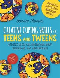 Creative Coping Skills for Teens and Tweens by Bonnie Thomas