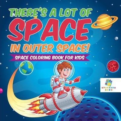 There's a Lot of Space in Outer Space! Space Coloring Book for Kids by Educando Kids