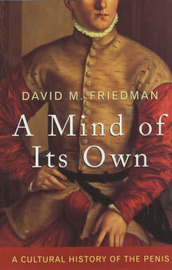 A Mind of Its Own: A Cultural History of the Penis by David M Friedman image