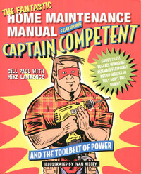 The Fantastic Home Maintenance Manual: Featuring Captain Competent and the Toolbelt of Power by Gill Paul image
