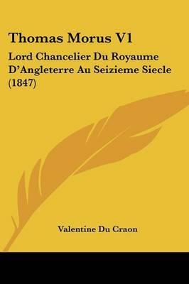 Thomas Morus V1: Lord Chancelier Du Royaume D'Angleterre Au Seizieme Siecle (1847) by Valentine Du Craon image