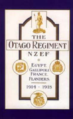 Official History of the Otago Regiment in the Great War 1914-1918 by A.E. Byrne
