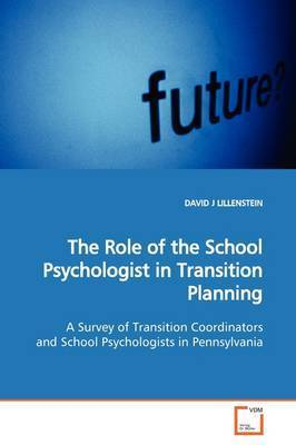 The Role of the School Psychologist in Transition Planning by DAVID J LILLENSTEIN