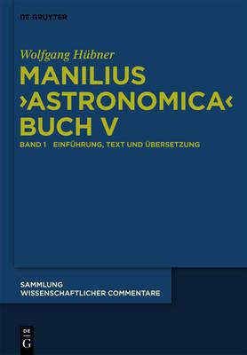 """Manilius, """"Astronomica"""" Buch V: Einfuhrung, Text, Ubersetzung Und Kommentar by Wolfgang Hubner"""
